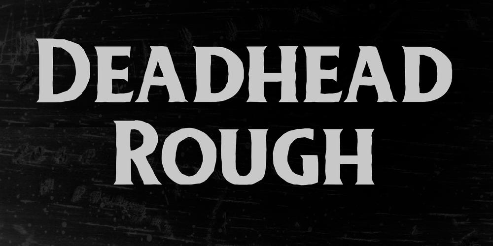 Deadhead Rough