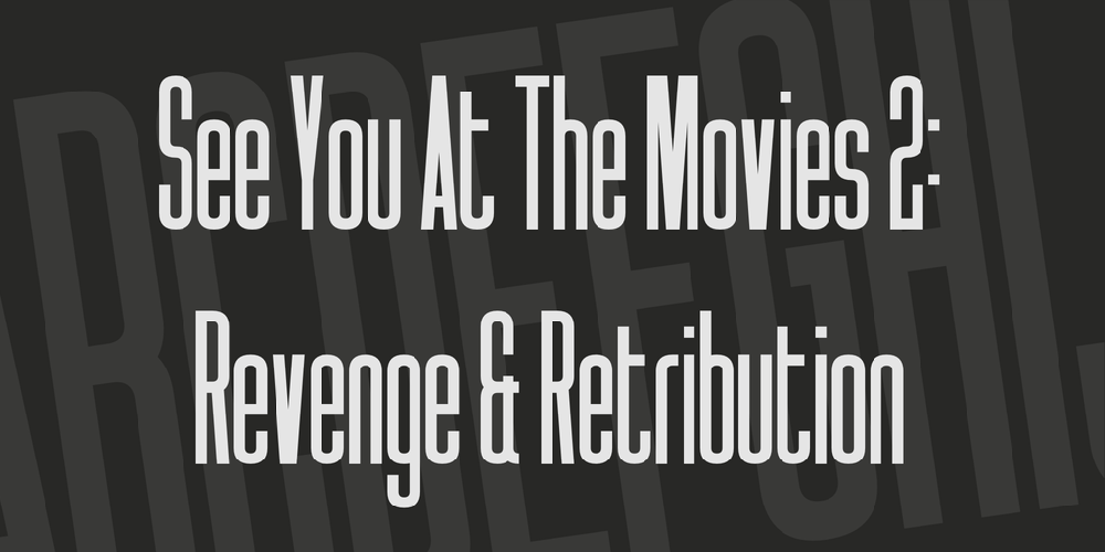 See You At The Movies 2: Revenge & Retribution
