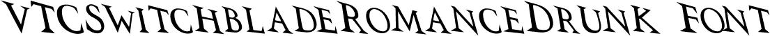 VTCSwitchbladeRomanceDrunk Font