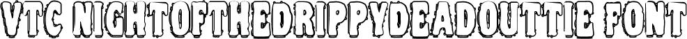 VTC NightOfTheDrippyDeadOuttie Font