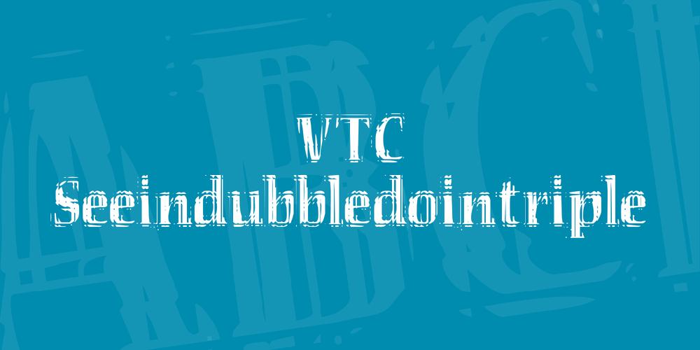 VTC Seeindubbledointriple